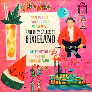 And They Call It Dixieland - Matty Matlock and the Paducah Patrol